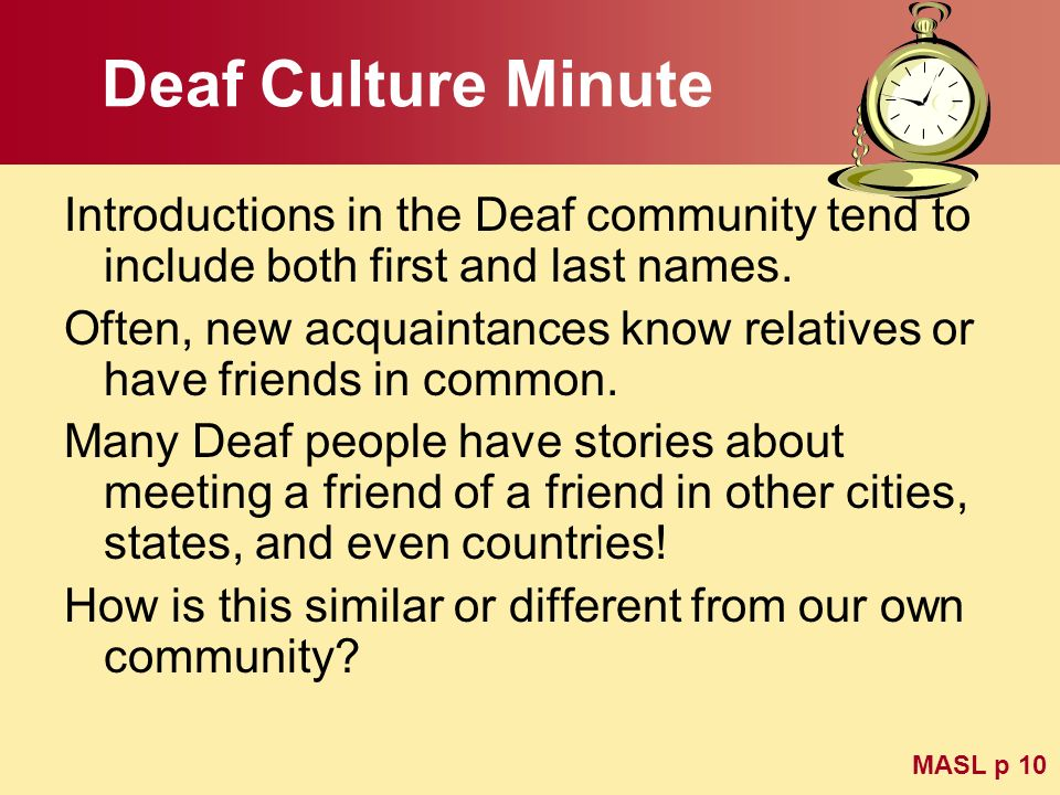 Deaf Culture MinuteIntroductions in the Deaf community tend to include both first and last names.