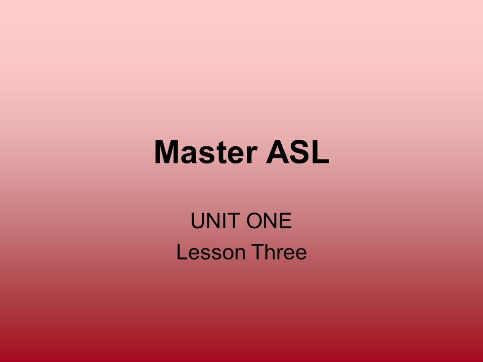Master ASL UNIT ONE Lesson Three