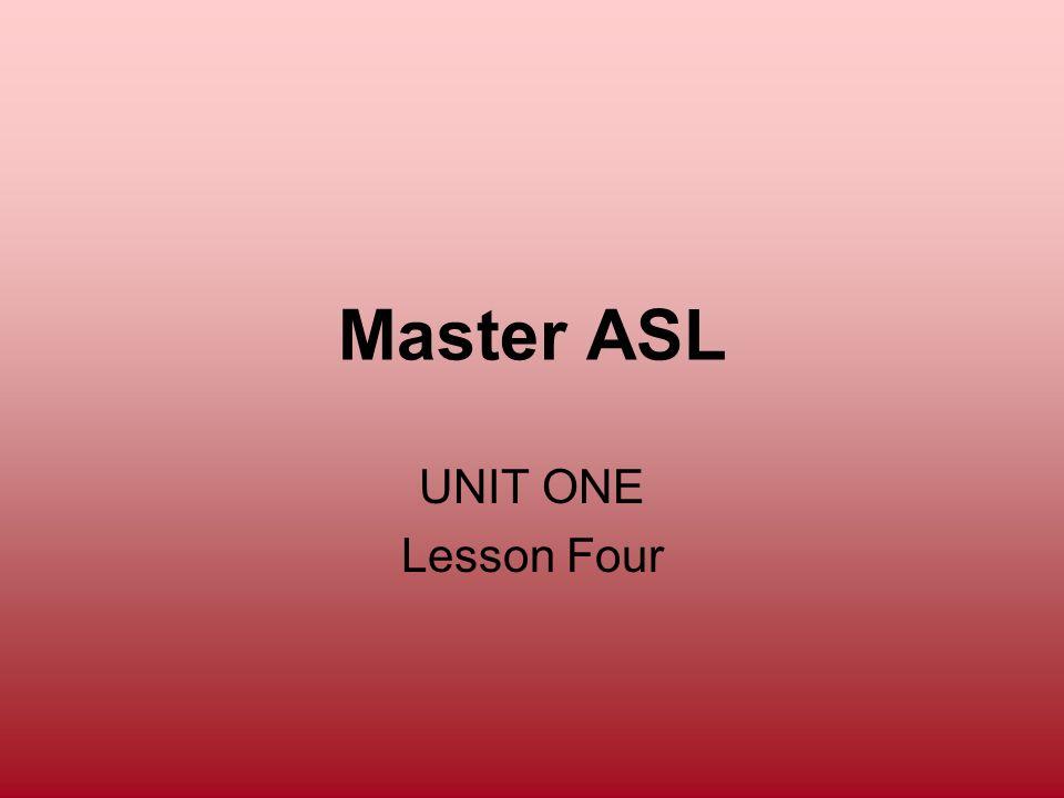 Master ASL UNIT ONE Lesson Four