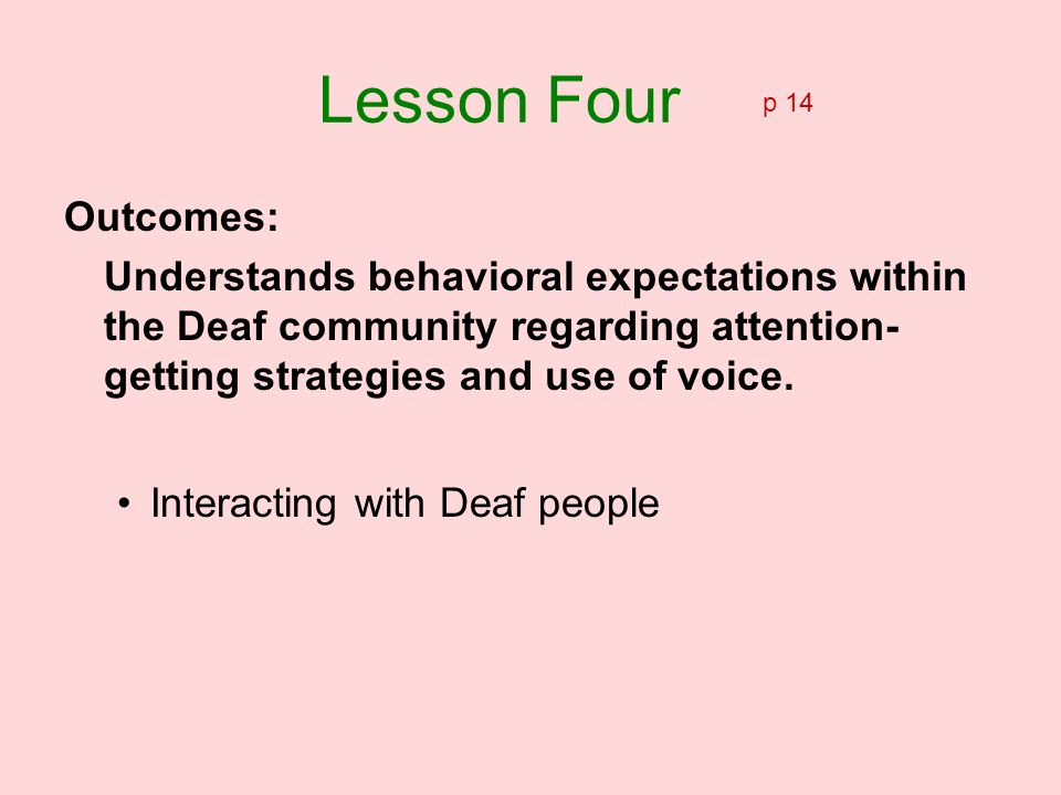 Lesson Four p 14. Outcomes: Understands behavioral expectations within the Deaf community regarding attention-getting strategies and use of voice.