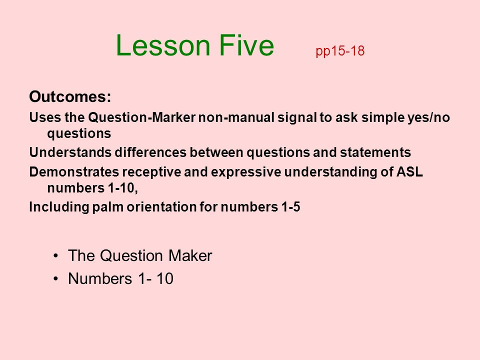 Lesson Five pp15-18 Outcomes: The Question Maker Numbers 1- 10