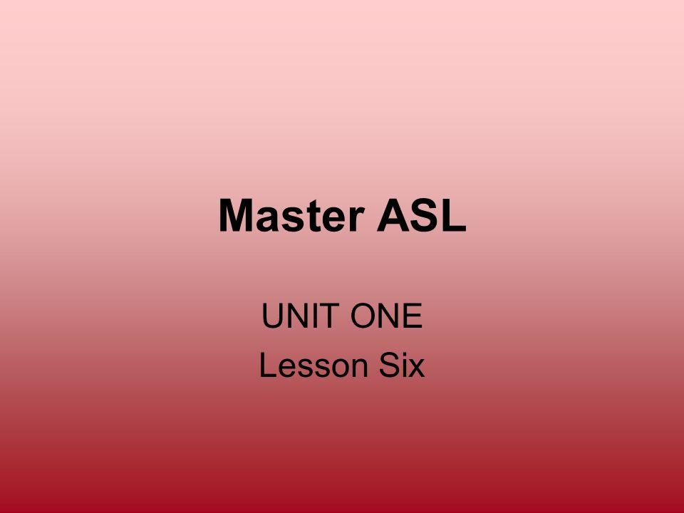 Master ASL UNIT ONE Lesson Six