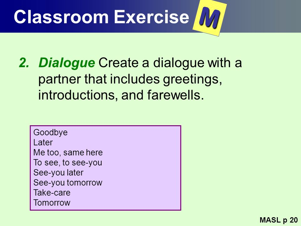 Classroom Exercise M. Dialogue Create a dialogue with a partner that includes greetings, introductions, and farewells.