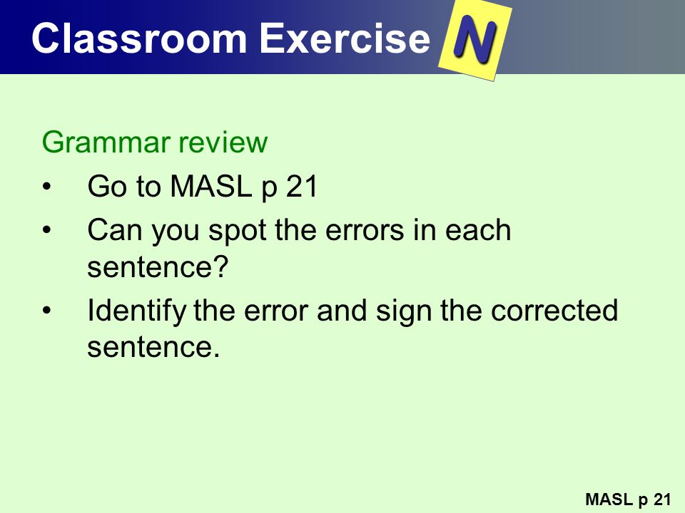 N Classroom Exercise Grammar review Go to MASL p 21