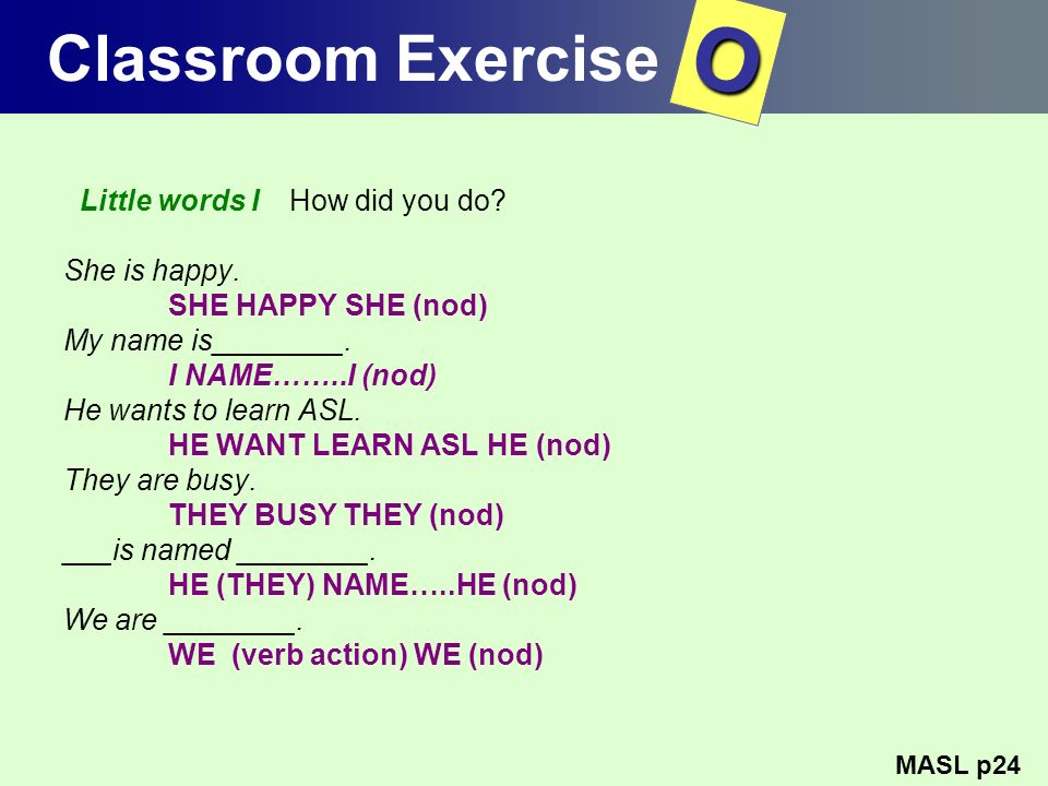 O Classroom Exercise Little words I How did you do She is happy.