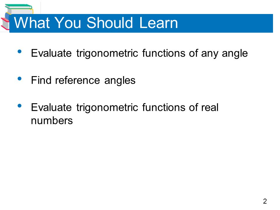 What You Should Learn Evaluate trigonometric functions of any angle