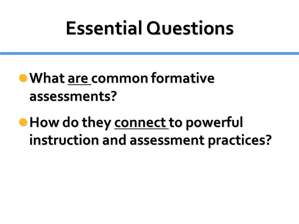 Essential Questions What are common formative assessments