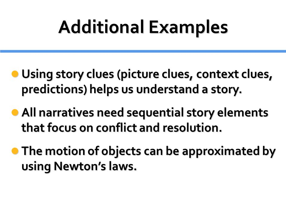 Additional Examples Using story clues (picture clues, context clues, predictions) helps us understand a story.