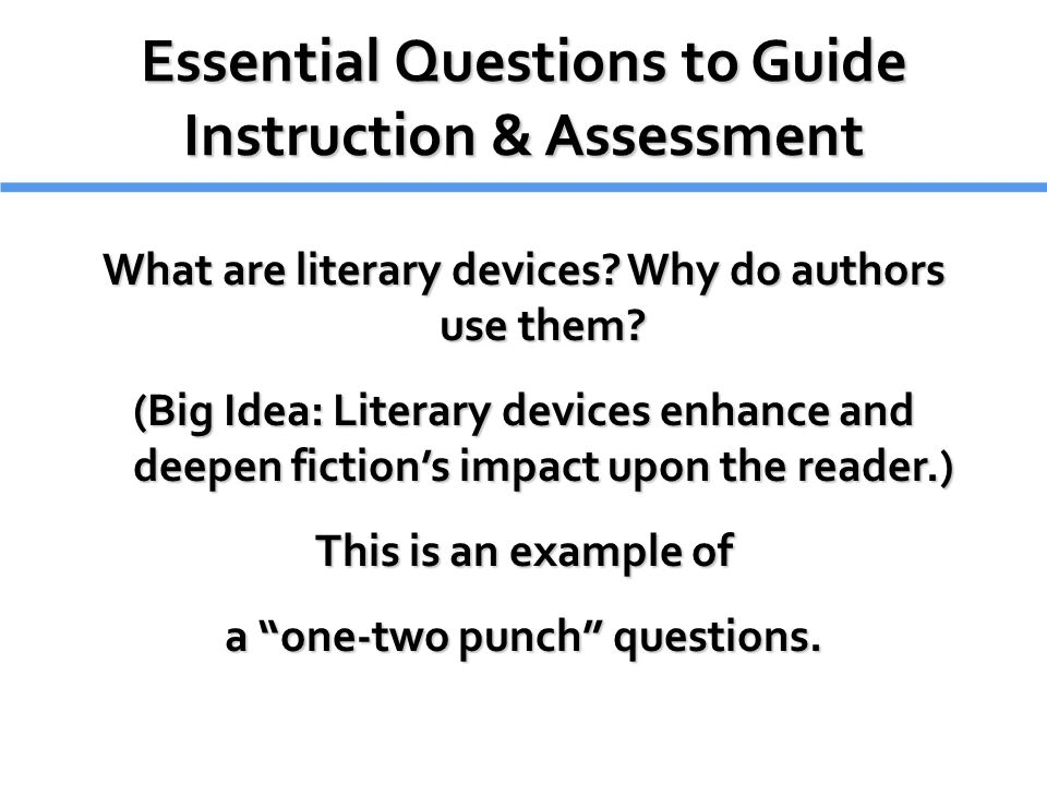 Essential Questions to Guide Instruction & Assessment