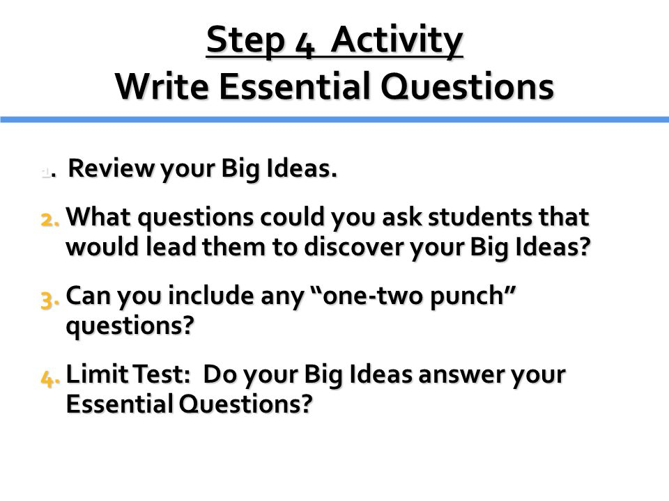 Step 4 Activity Write Essential Questions