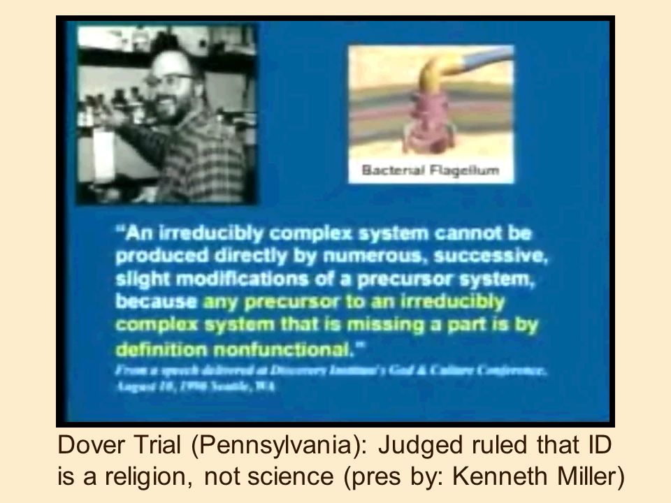 Dover Trial (Pennsylvania): Judged ruled that ID is a religion, not science (pres by: Kenneth Miller)
