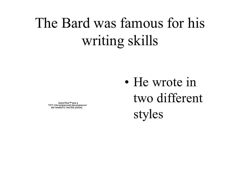 The Bard was famous for his writing skills