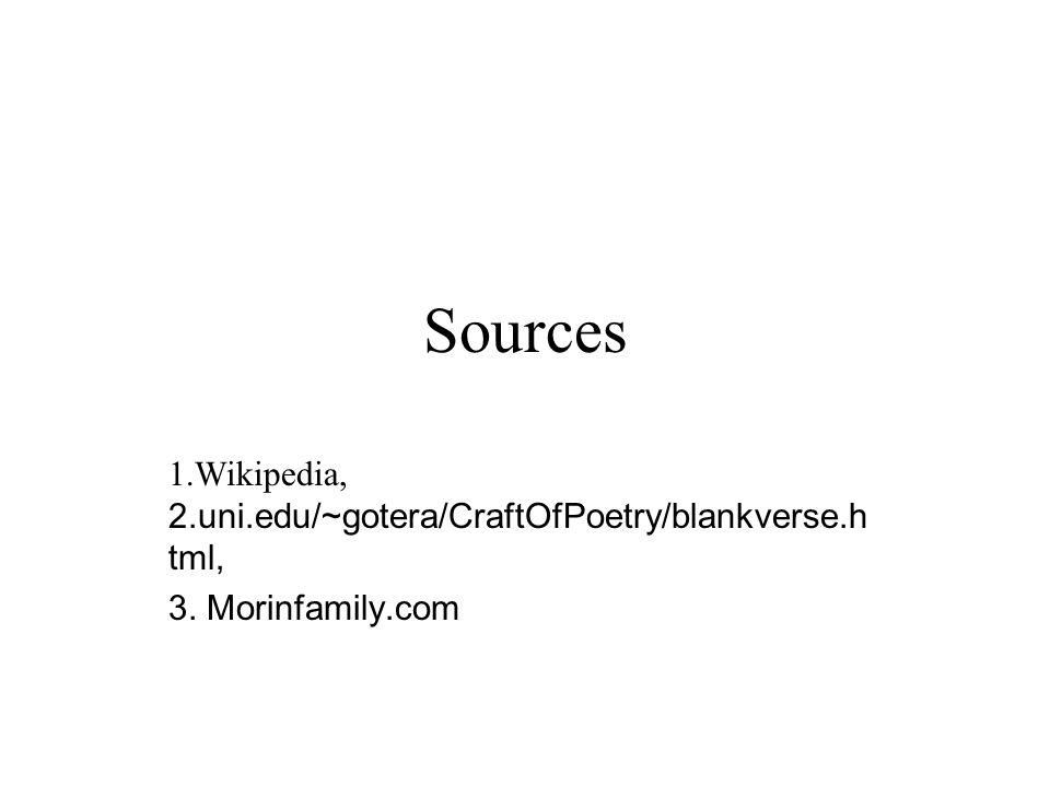 Sources 1.Wikipedia, 2.uni.edu/~gotera/CraftOfPoetry/blankverse.html,
