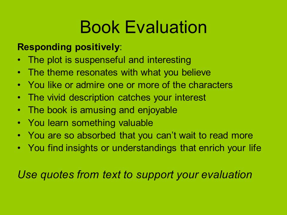 Book Evaluation Use quotes from text to support your evaluation
