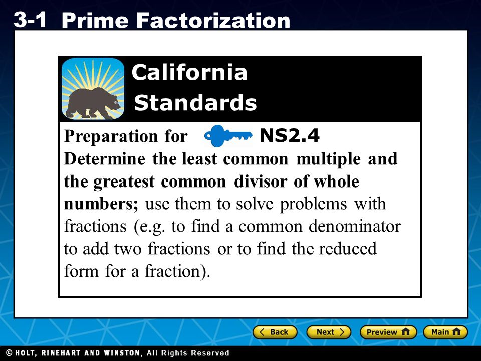 Preparation for NS2.4 Determine the least common multiple and the greatest common divisor of whole numbers; use them to solve problems with fractions (e.g. to find a common denominator to add two fractions or to find the reduced form for a fraction).