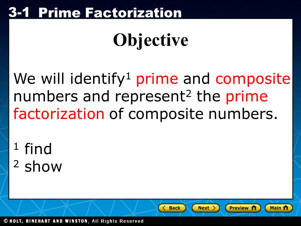 Objective We will identify1 prime and composite numbers and represent2 the prime factorization of composite numbers.