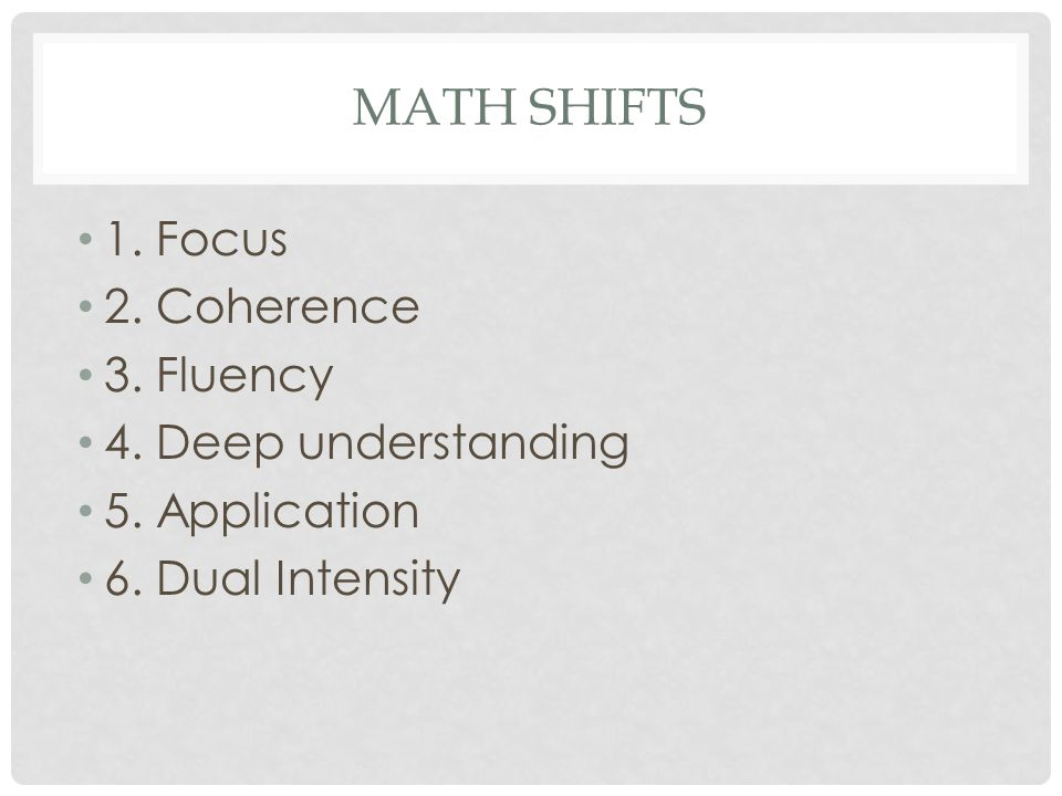 Math shifts 1. Focus 2. Coherence 3. Fluency 4. Deep understanding