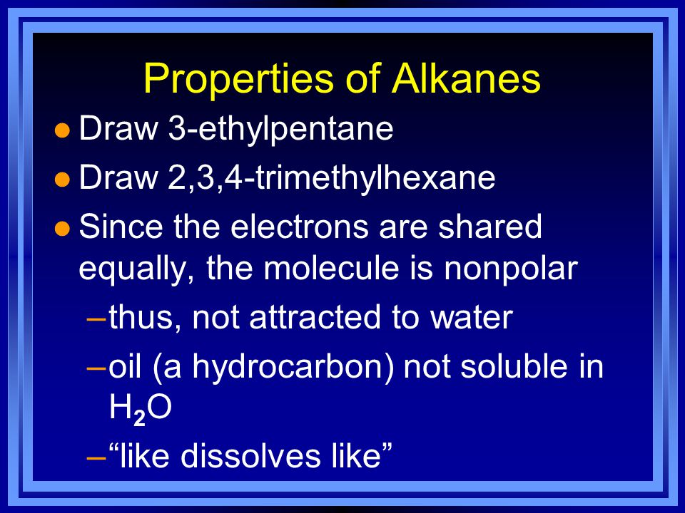 Properties of Alkanes Draw 3-ethylpentane Draw 2,3,4-trimethylhexane