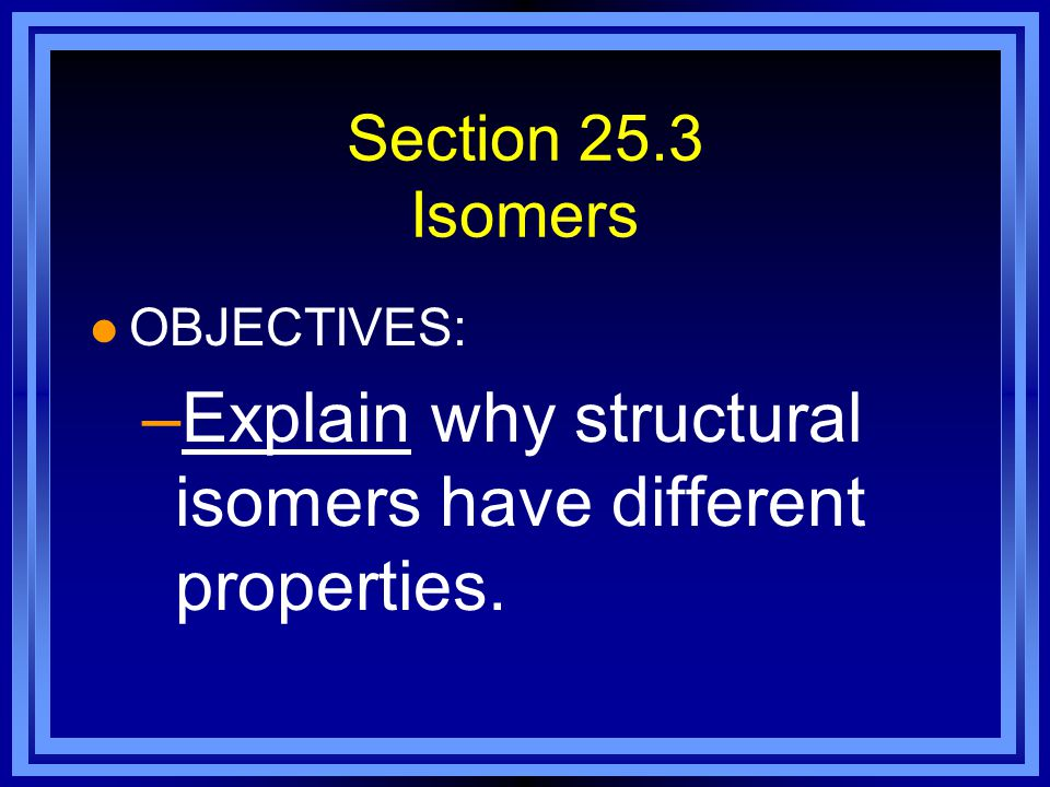 Explain why structural isomers have different properties.