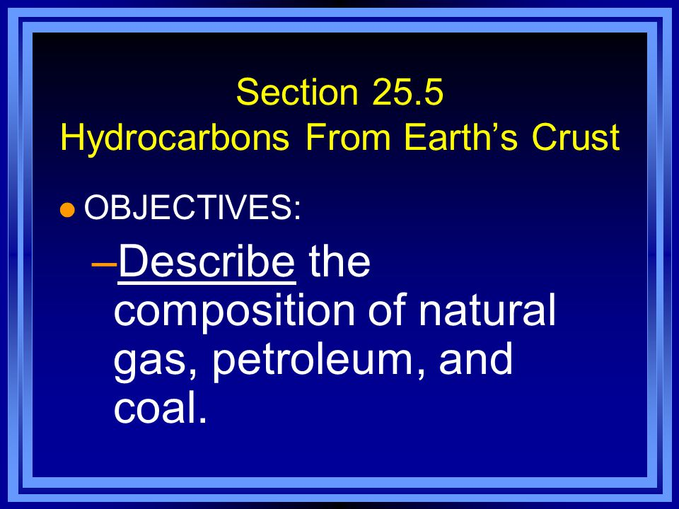 Section 25.5 Hydrocarbons From Earth's Crust