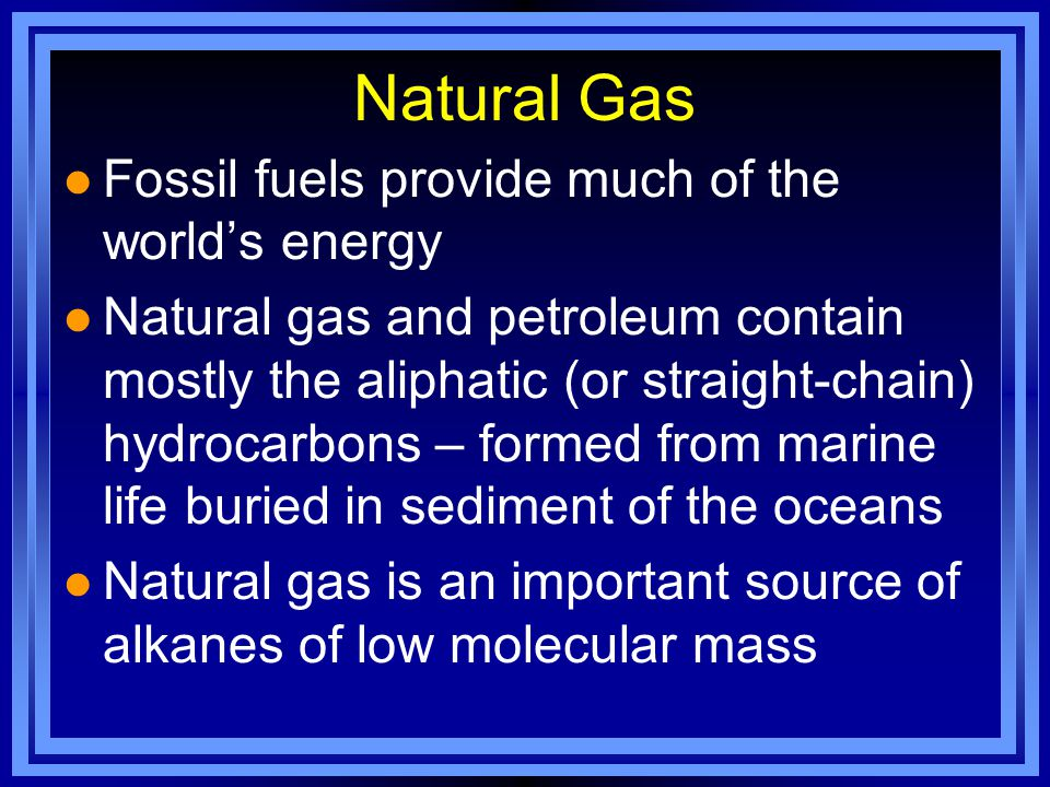 Natural Gas Fossil fuels provide much of the world's energy