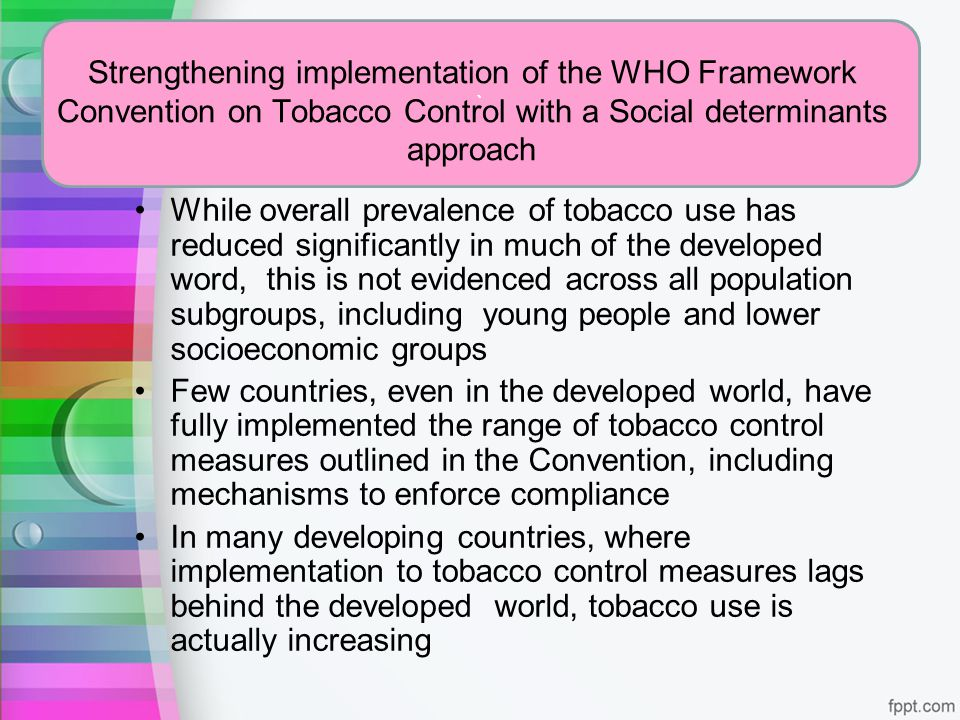 ` Strengthening implementation of the WHO Framework Convention on Tobacco Control with a Social determinants approach.