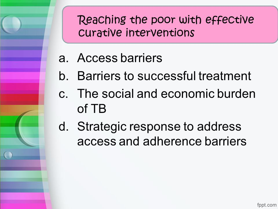 Barriers to successful treatment The social and economic burden of TB