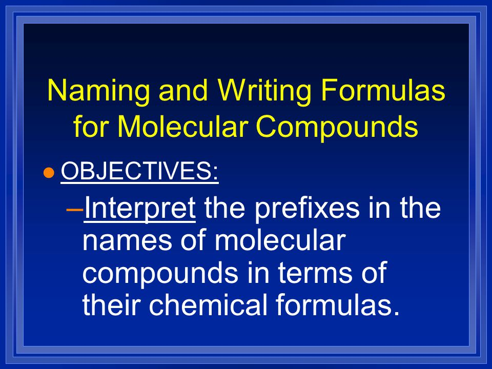 Naming and Writing Formulas for Molecular Compounds