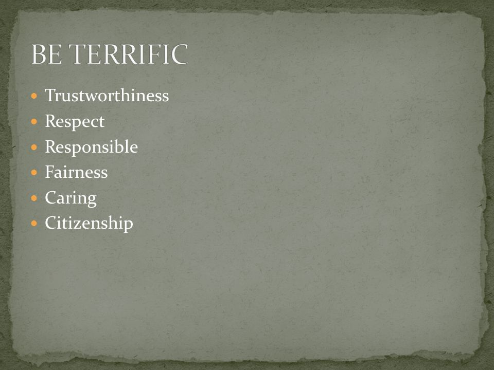 BE TERRIFIC Trustworthiness Respect Responsible Fairness Caring