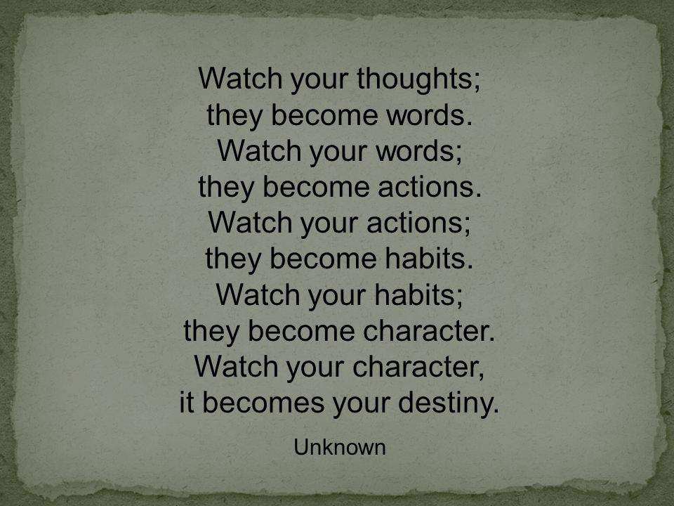 Watch your thoughts; they become words
