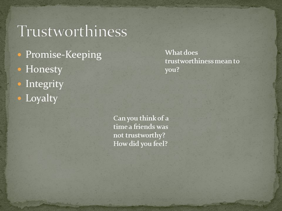 Trustworthiness Promise-Keeping Honesty Integrity Loyalty