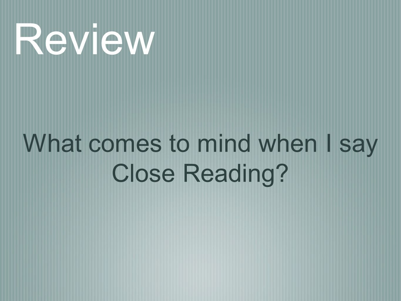 What comes to mind when I say Close Reading