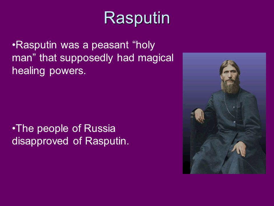 Rasputin Rasputin was a peasant holy man that supposedly had magical healing powers.