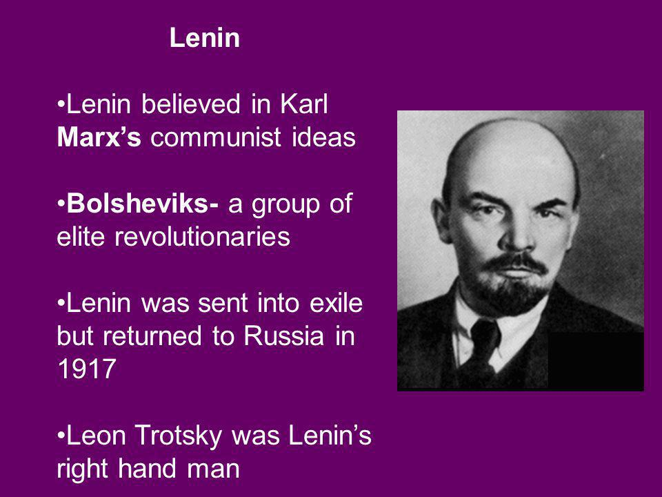 Lenin Lenin believed in Karl Marx's communist ideas. Bolsheviks- a group of elite revolutionaries.