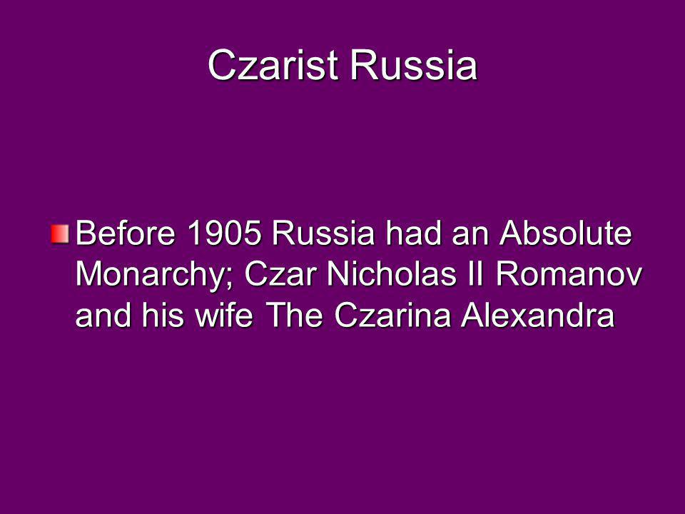 Czarist Russia Before 1905 Russia had an Absolute Monarchy; Czar Nicholas II Romanov and his wife The Czarina Alexandra.