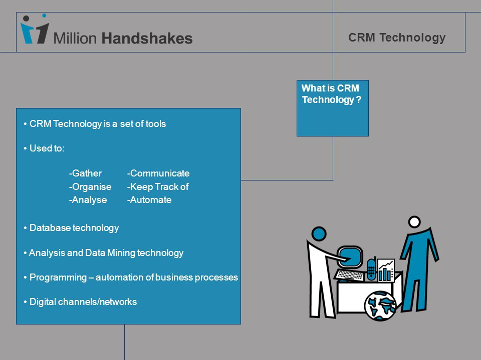 What is CRM Technology CRM Technology is a set of tools. Used to: -Gather -Communicate. -Organise -Keep Track of.