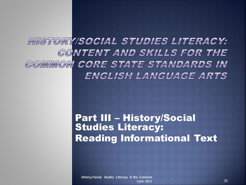 Part III – History/Social Studies Literacy: Reading Informational Text