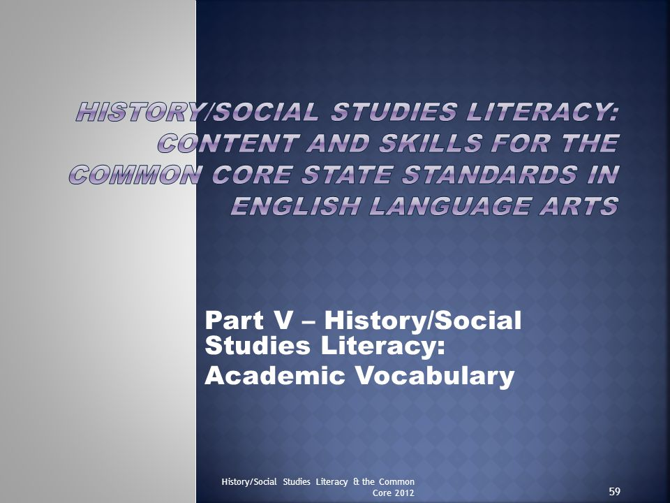 Part V – History/Social Studies Literacy: Academic Vocabulary