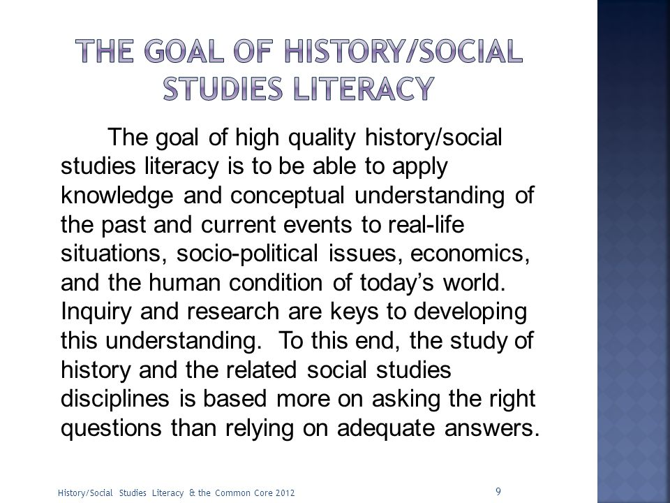 The goal of history/social studies literacy