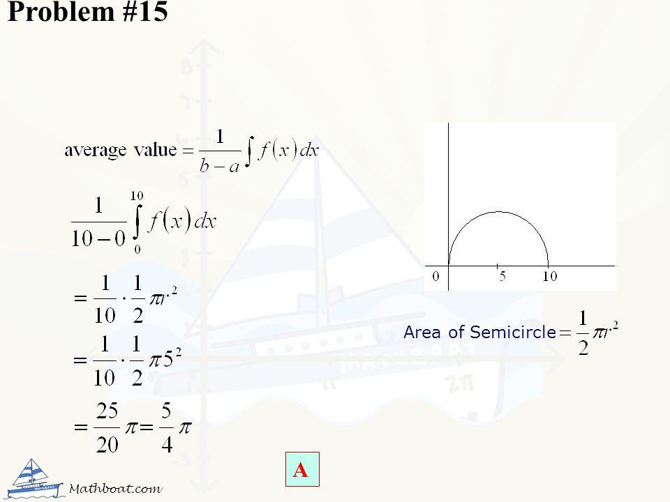 Problem #15 Area of Semicircle A Mathboat.com