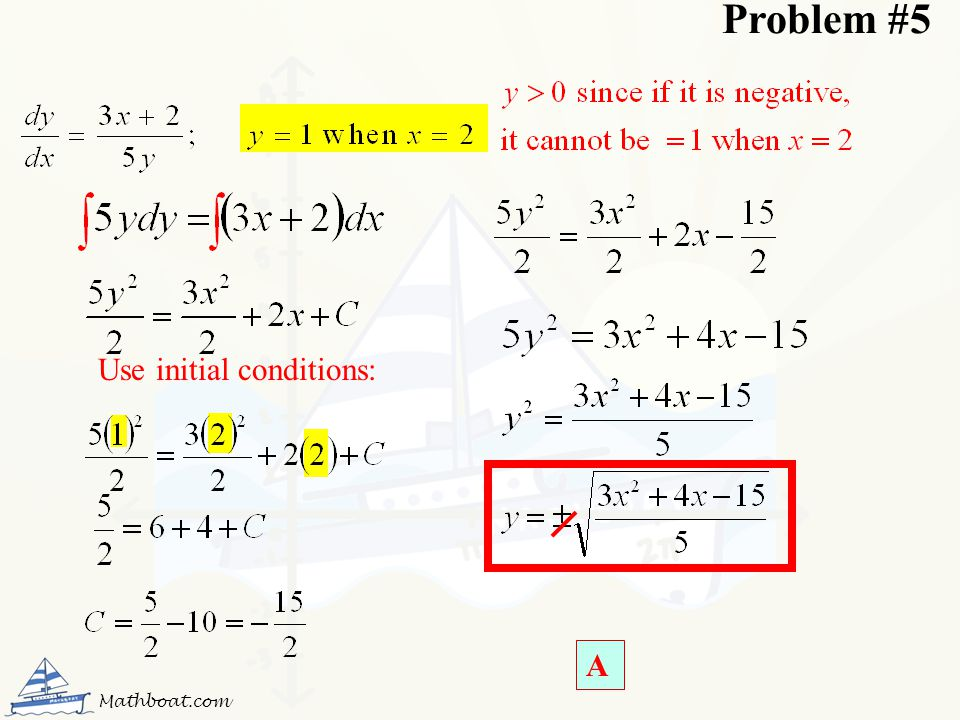 Problem #5 Use initial conditions: A Mathboat.com