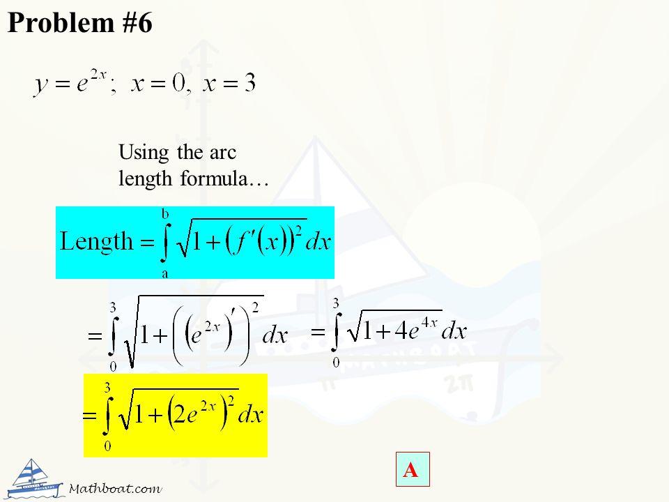 Problem #6 Using the arc length formula… A Mathboat.com