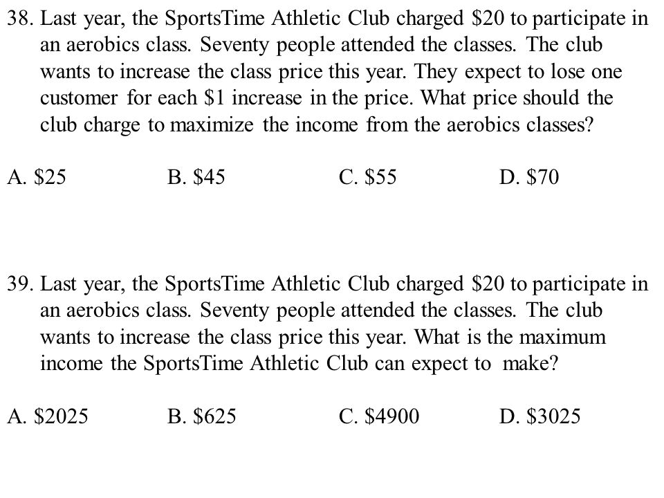 38. Last year, the SportsTime Athletic Club charged $20 to participate in