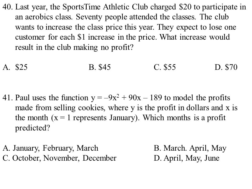 40. Last year, the SportsTime Athletic Club charged $20 to participate in