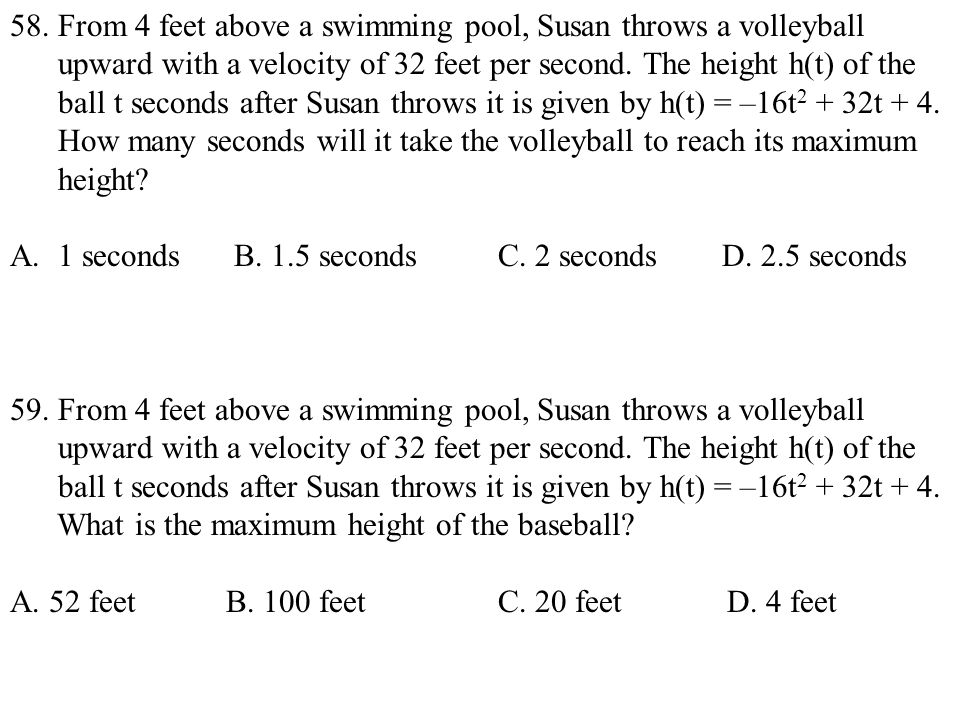 58. From 4 feet above a swimming pool, Susan throws a volleyball