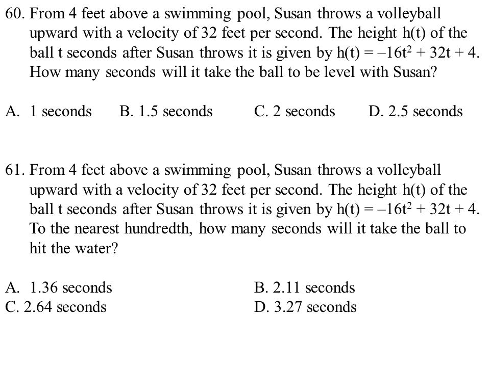 60. From 4 feet above a swimming pool, Susan throws a volleyball