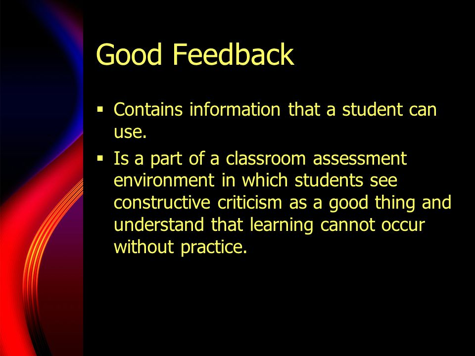 Good Feedback Contains information that a student can use.