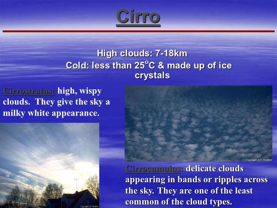 Cold: less than 25oC & made up of ice crystals