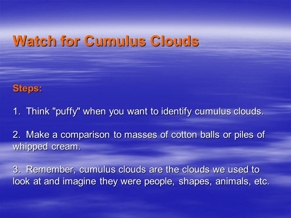 Watch for Cumulus Clouds Steps: 1