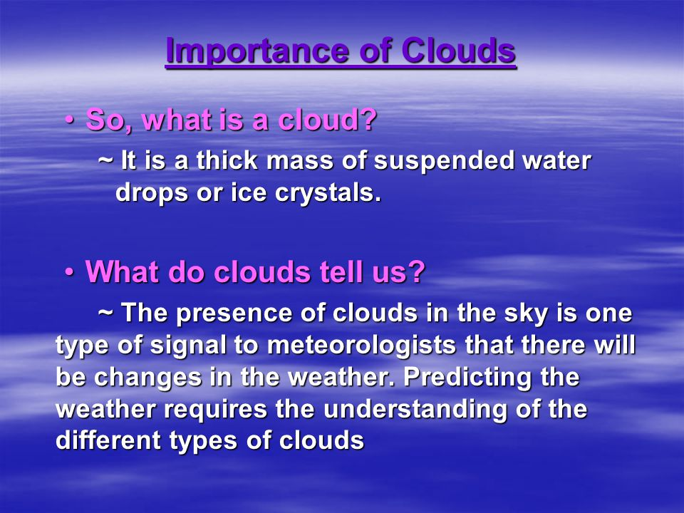 Importance of Clouds So, what is a cloud What do clouds tell us